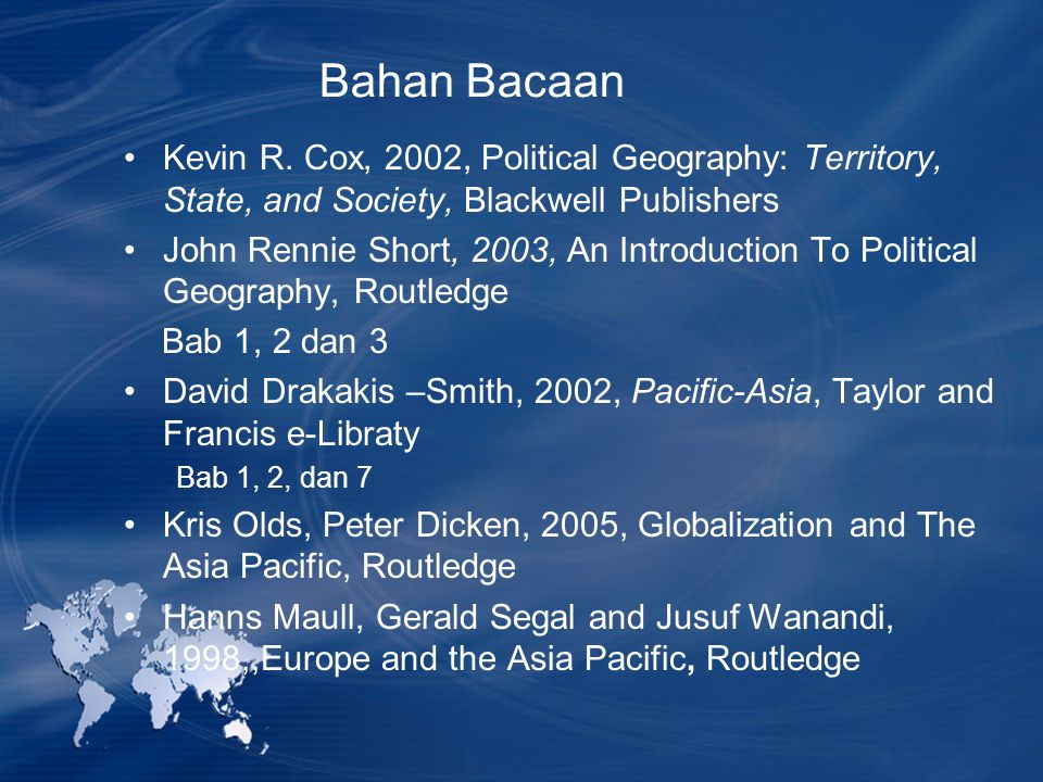 Bahan Bacaan Kevin R. Cox, 2002, Political Geography: Territory, State, and Society, Blackwell Publishers.