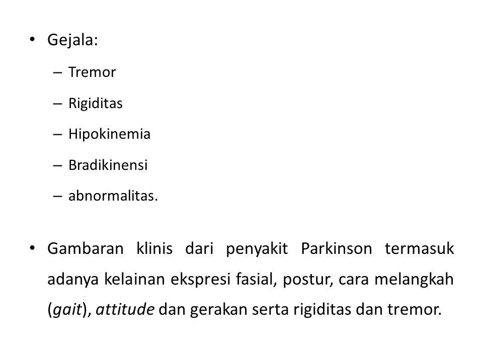 Gejala: Tremor. Rigiditas. Hipokinemia. Bradikinensi. abnormalitas.