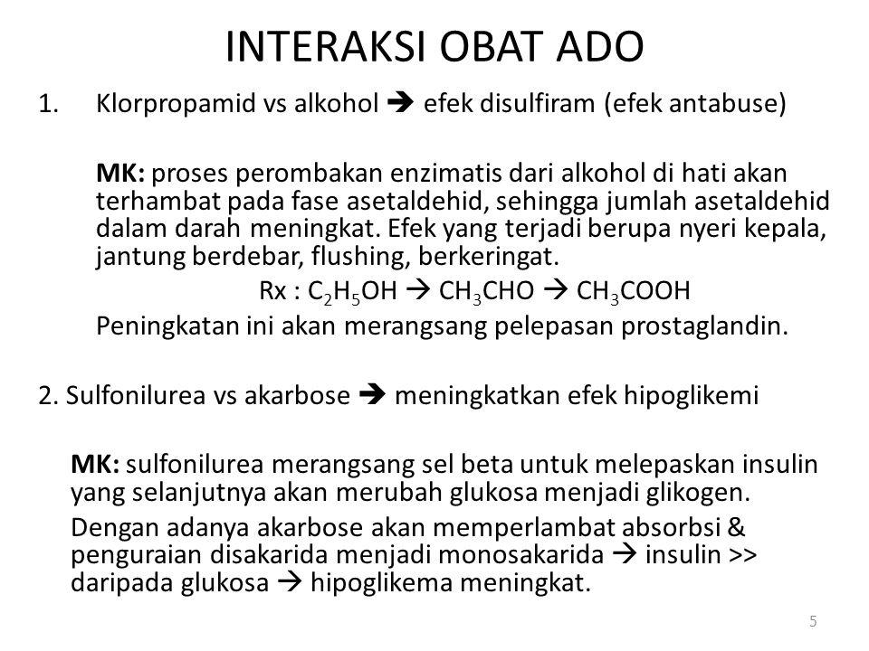 - INTERAKSI OBAT ADO. Klorpropamid vs alkohol  efek disulfiram (efek antabuse)