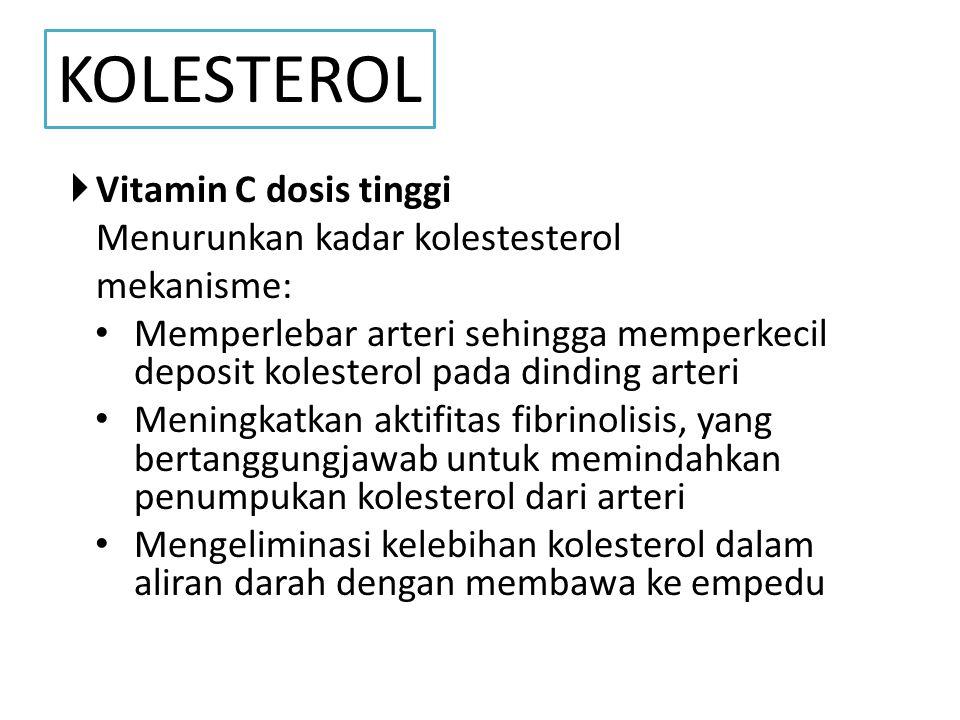 KOLESTEROL Vitamin C dosis tinggi Menurunkan kadar kolestesterol