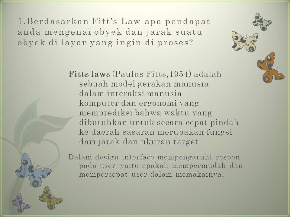 1.Berdasarkan Fitt's Law apa pendapat anda mengenai obyek dan jarak suatu obyek di layar yang ingin di proses