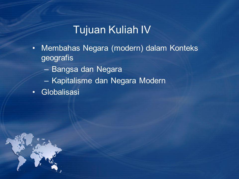 Tujuan Kuliah IV Membahas Negara (modern) dalam Konteks geografis