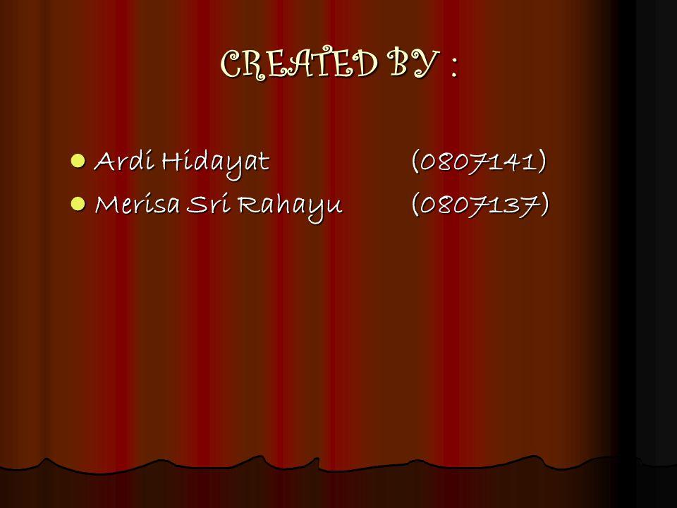 CREATED BY : Ardi Hidayat (0807141) Merisa Sri Rahayu (0807137)