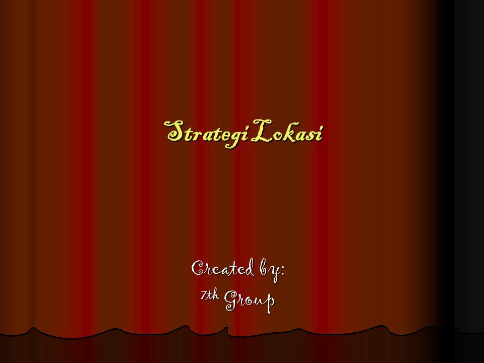 Strategi Lokasi Created by: 7th Group
