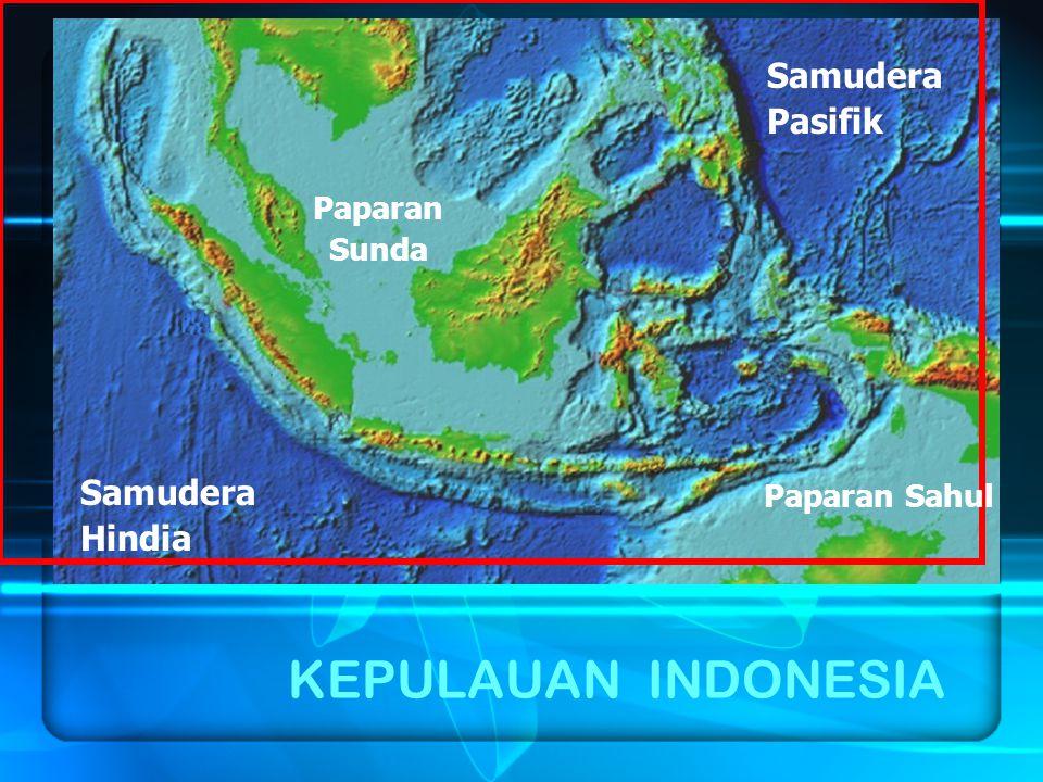 KEPULAUAN INDONESIA Samudera Pasifik Samudera Hindia Paparan Sunda
