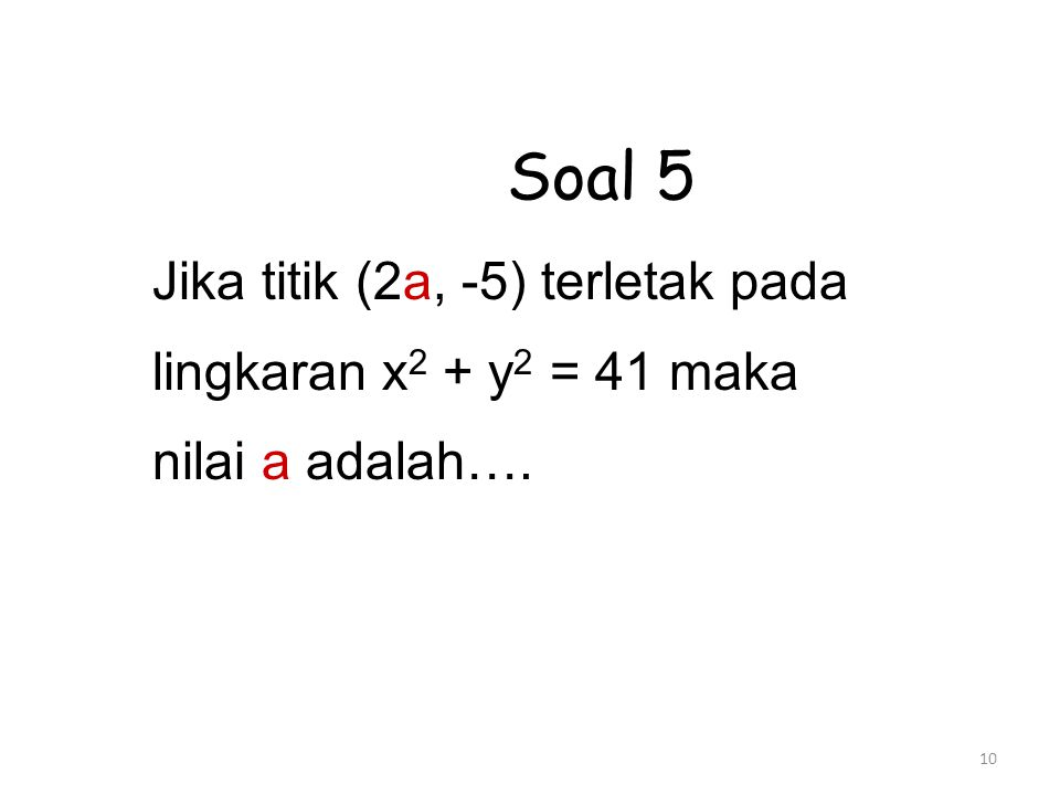 Soal 5 Jika titik (2a, -5) terletak pada lingkaran x2 + y2 = 41 maka