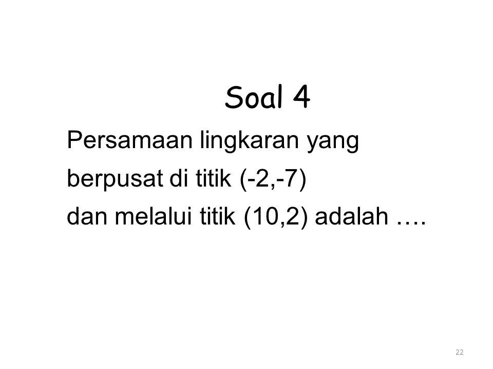 Soal 4 Persamaan lingkaran yang berpusat di titik (-2,-7)