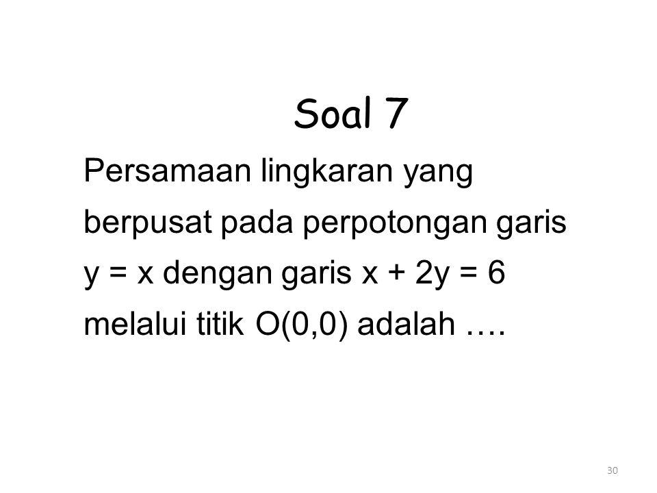 Soal 7 Persamaan lingkaran yang berpusat pada perpotongan garis