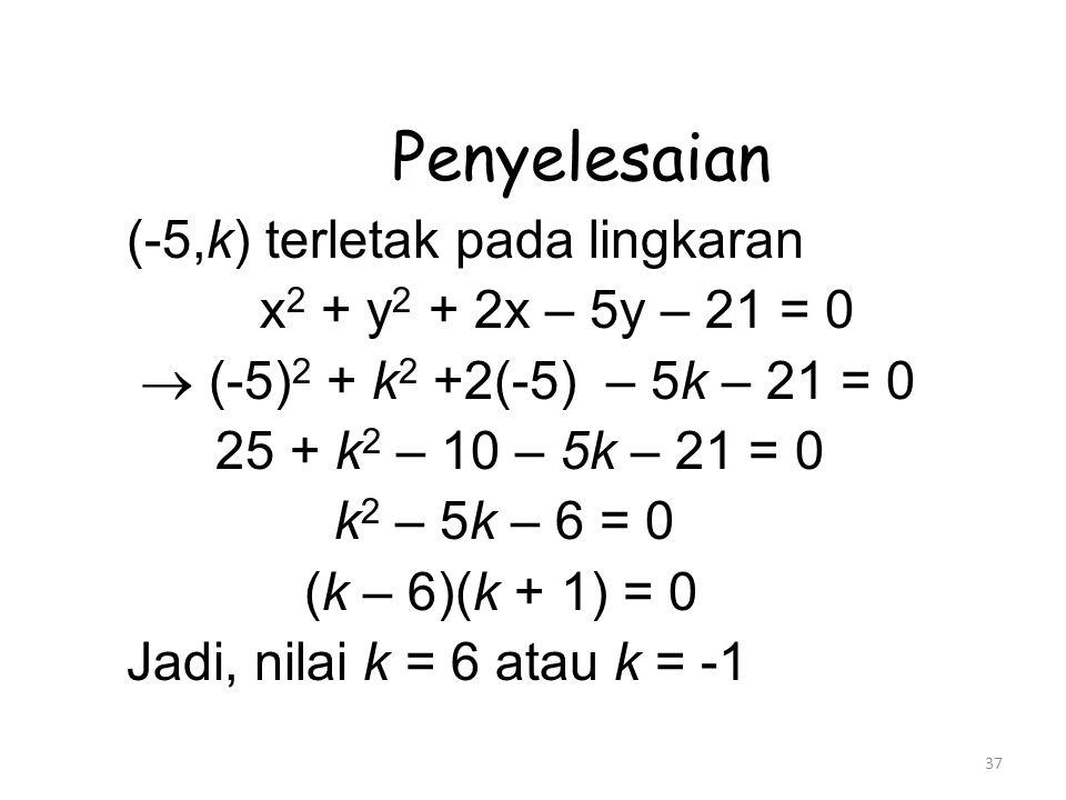 Penyelesaian (-5,k) terletak pada lingkaran x2 + y2 + 2x – 5y – 21 = 0