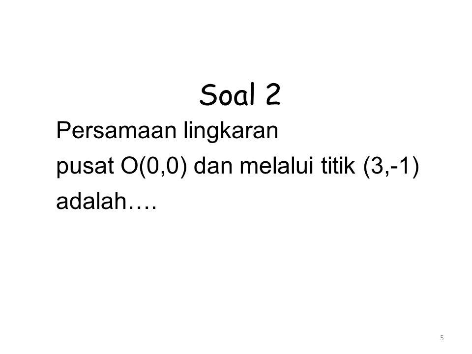 Soal 2 Persamaan lingkaran pusat O(0,0) dan melalui titik (3,-1)