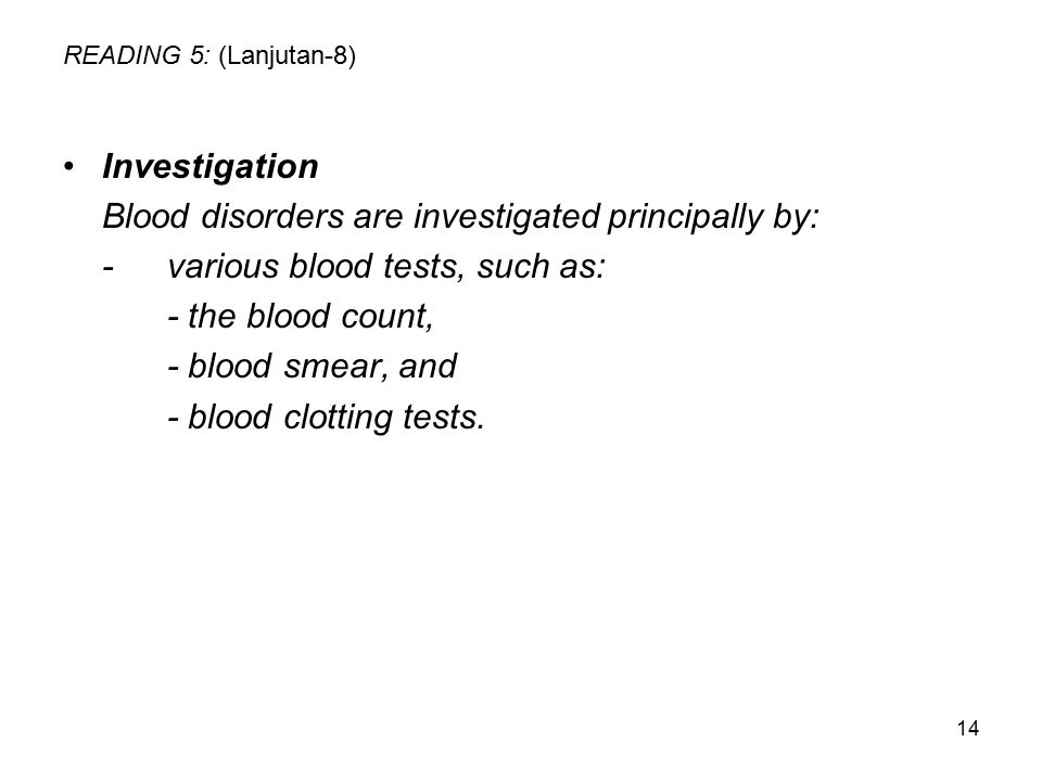 Blood disorders are investigated principally by: