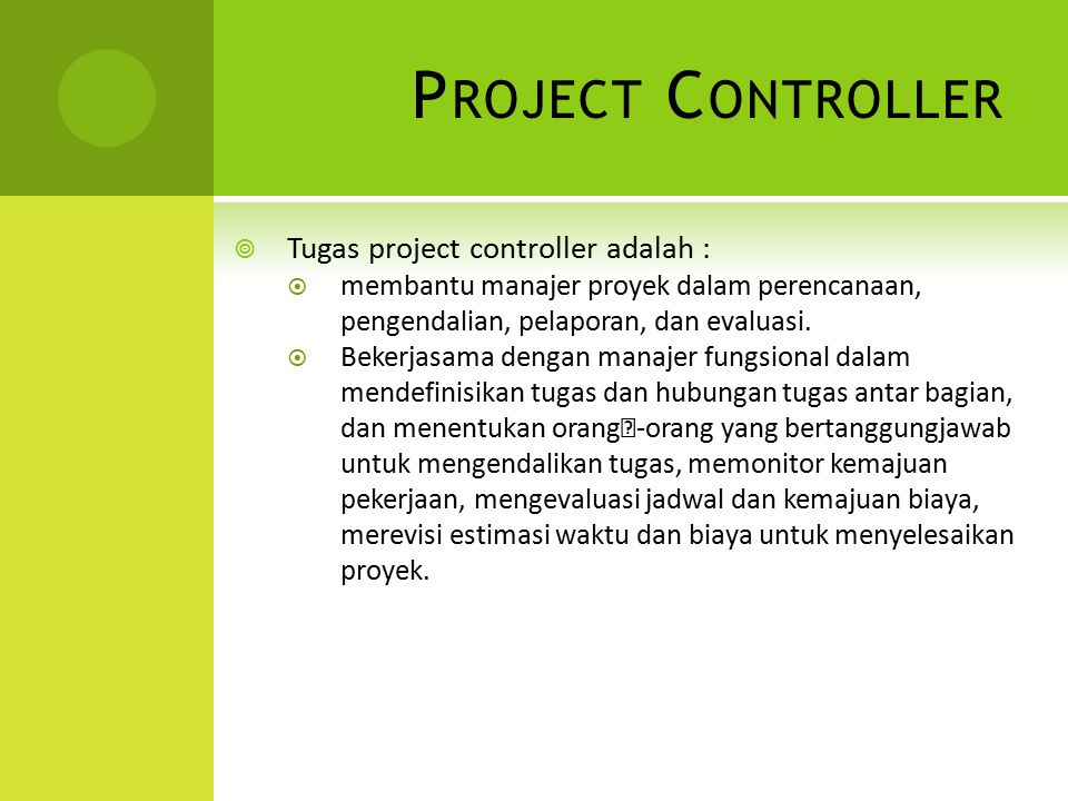 Project Controller Tugas project controller adalah :