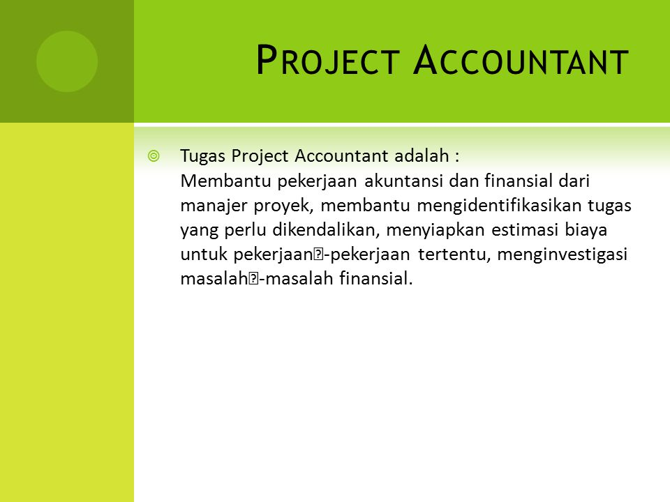 Project Accountant Tugas Project Accountant adalah :