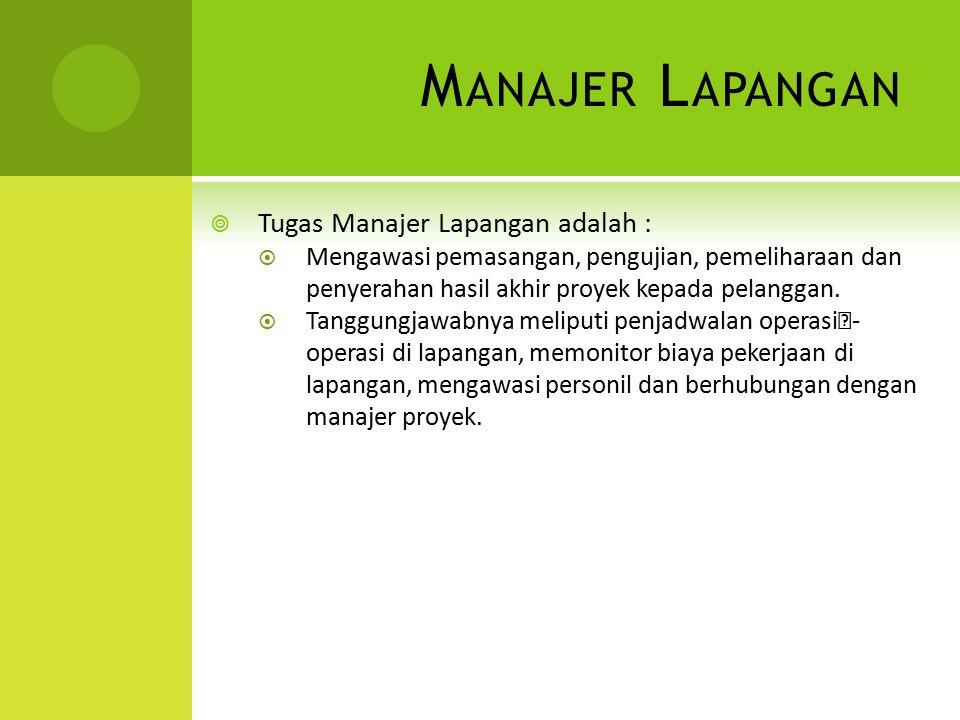 Manajer Lapangan Tugas Manajer Lapangan adalah :