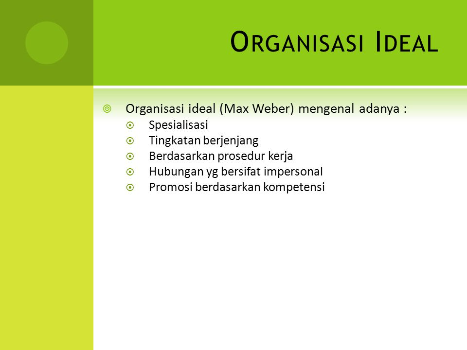 Organisasi Ideal Organisasi ideal (Max Weber) mengenal adanya :