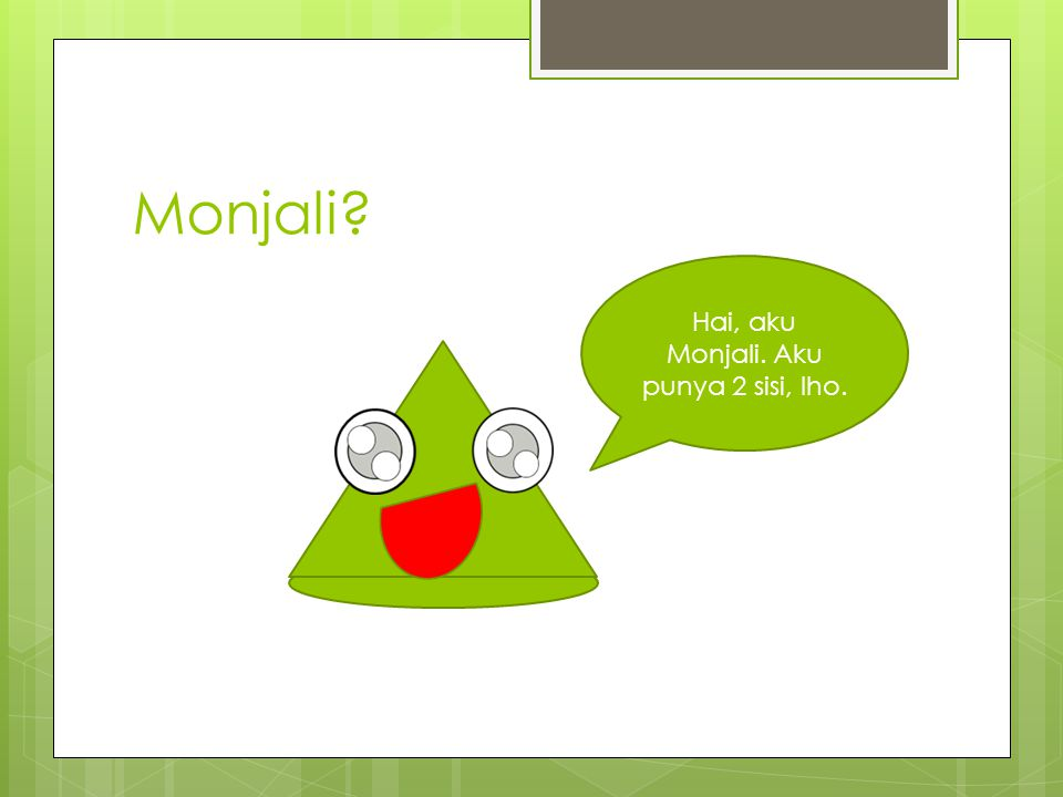 Hai, aku Monjali. Aku punya 2 sisi, lho.