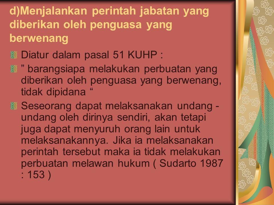 d)Menjalankan perintah jabatan yang diberikan oleh penguasa yang berwenang