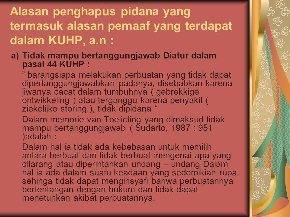 Alasan penghapus pidana yang termasuk alasan pemaaf yang terdapat dalam KUHP, a.n :