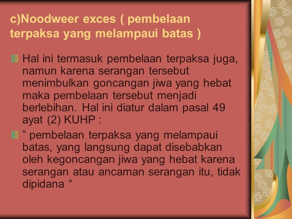 c)Noodweer exces ( pembelaan terpaksa yang melampaui batas )