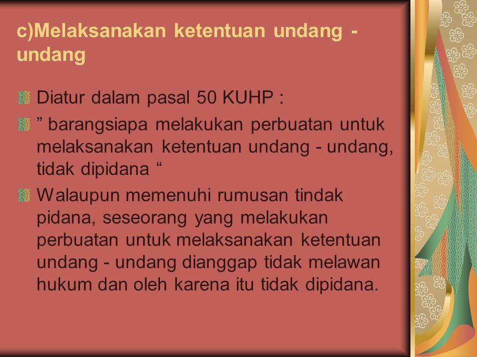 c)Melaksanakan ketentuan undang - undang