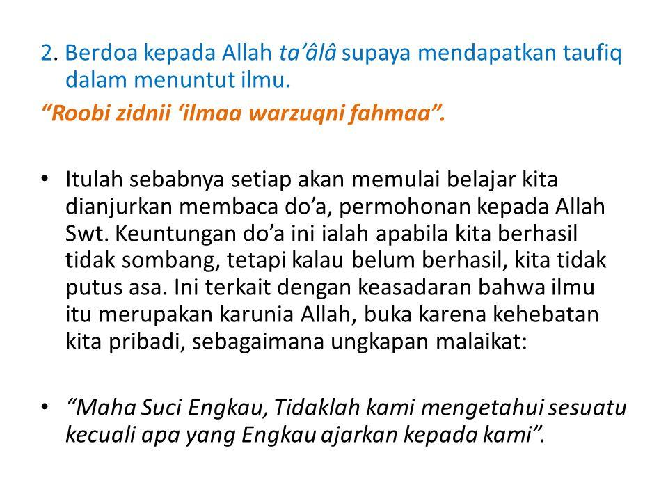 2. Berdoa kepada Allah ta'âlâ supaya mendapatkan taufiq dalam menuntut ilmu.