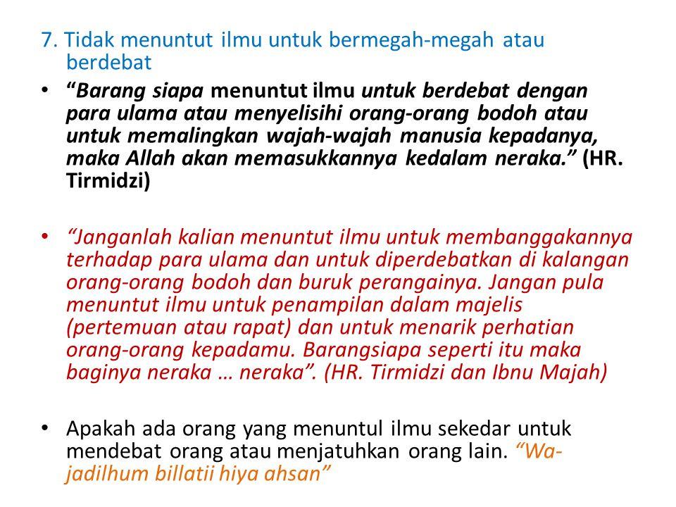 7. Tidak menuntut ilmu untuk bermegah-megah atau berdebat