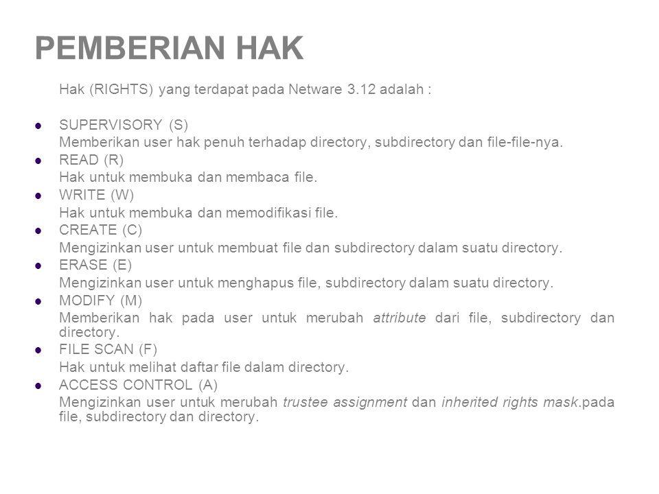 PEMBERIAN HAK Hak (RIGHTS) yang terdapat pada Netware 3.12 adalah :