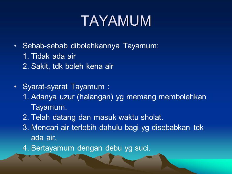 TAYAMUM Sebab-sebab dibolehkannya Tayamum: 1. Tidak ada air