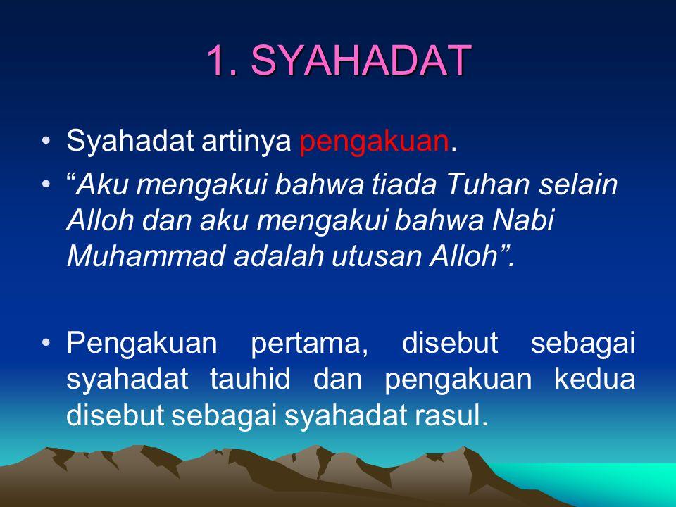 1. SYAHADAT Syahadat artinya pengakuan.