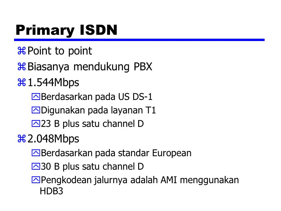 Primary ISDN Point to point Biasanya mendukung PBX 1.544Mbps 2.048Mbps