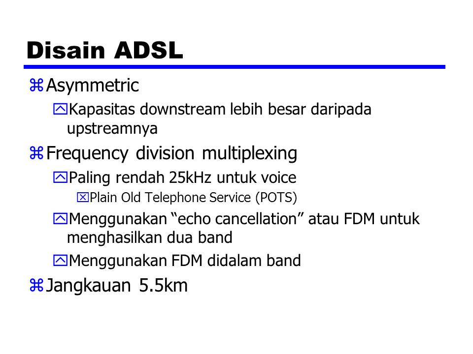 Disain ADSL Asymmetric Frequency division multiplexing Jangkauan 5.5km
