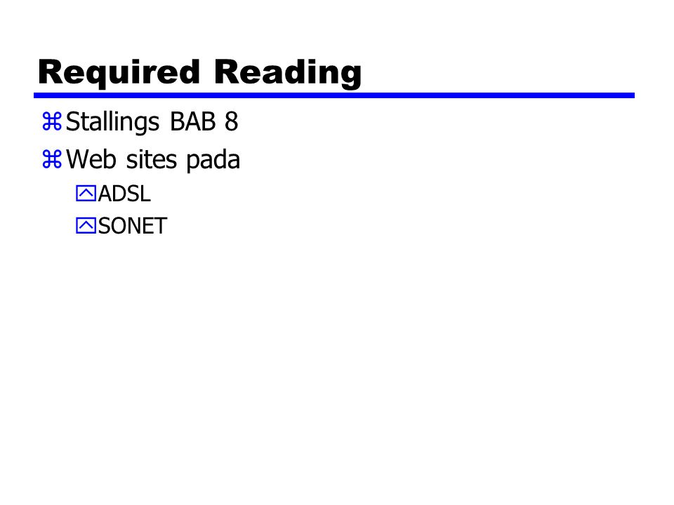 Required Reading Stallings BAB 8 Web sites pada ADSL SONET