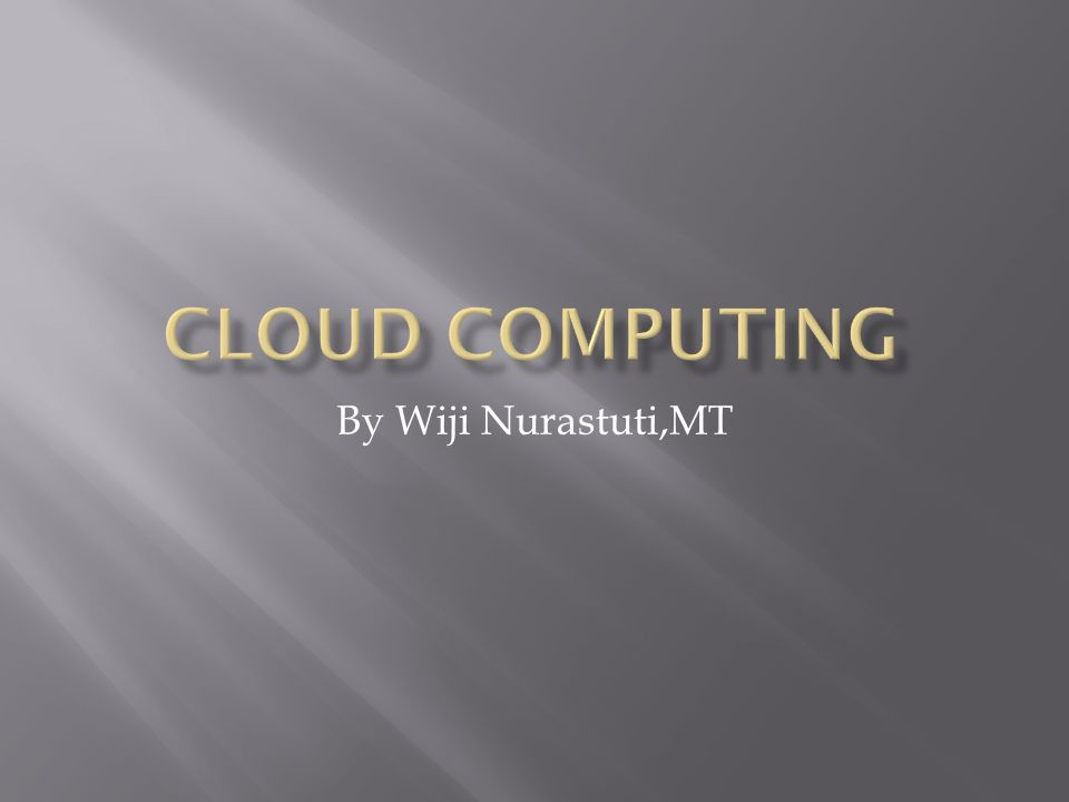CLOUD COMPUTING By Wiji Nurastuti,MT