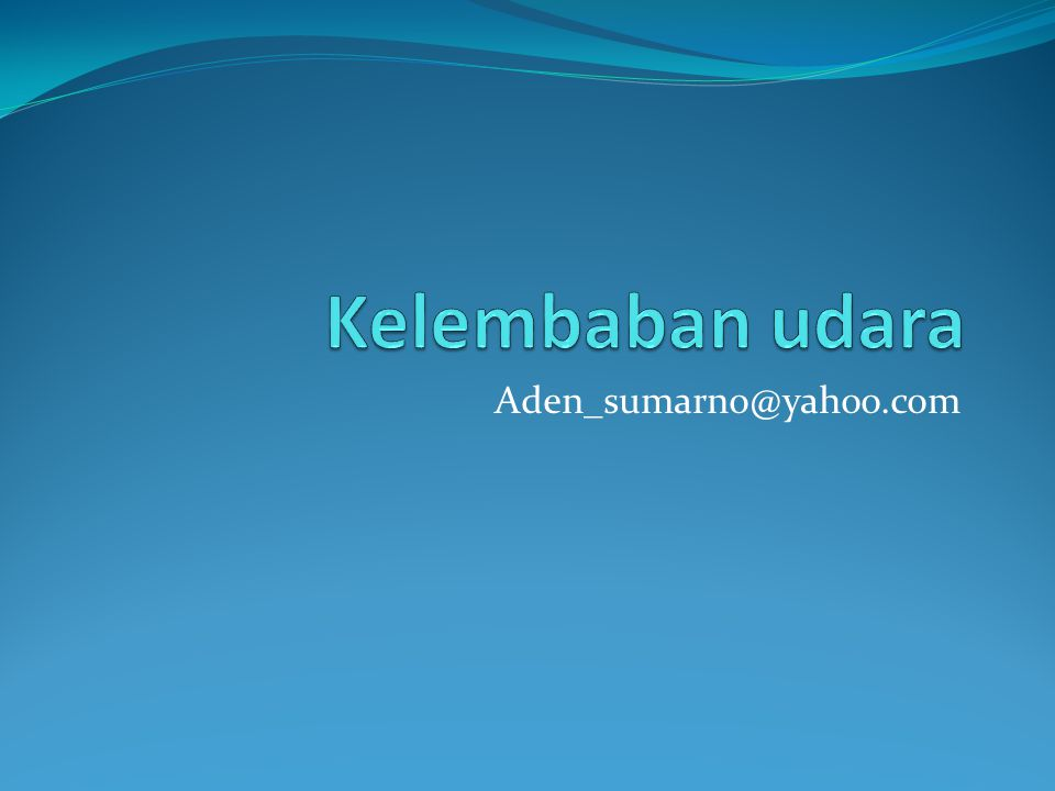 Kelembaban udara Aden_sumarno@yahoo.com