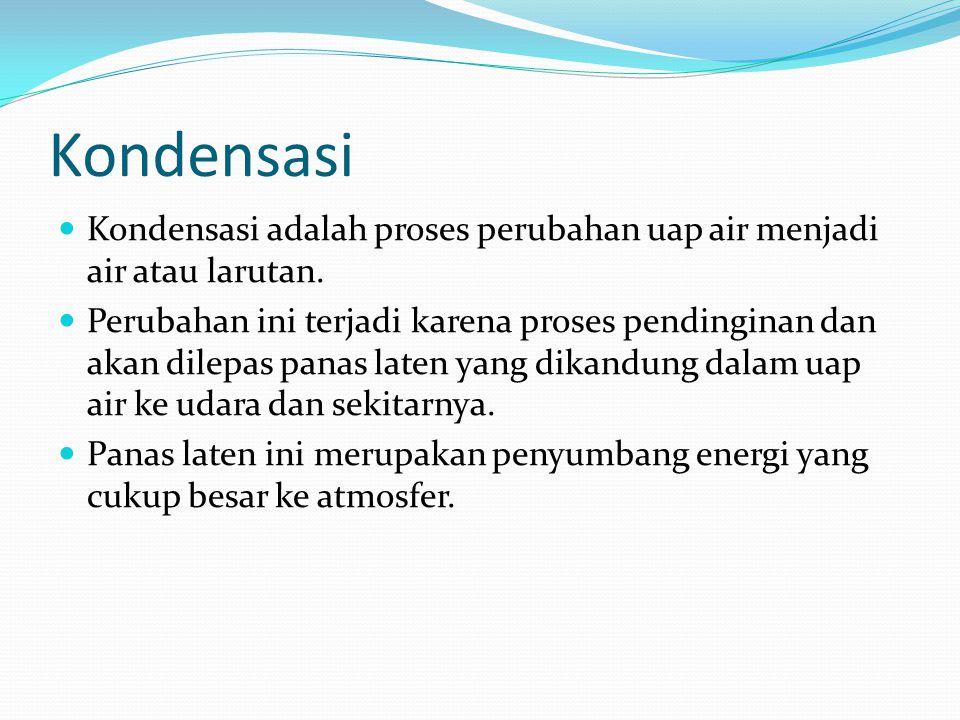 Kondensasi Kondensasi adalah proses perubahan uap air menjadi air atau larutan.