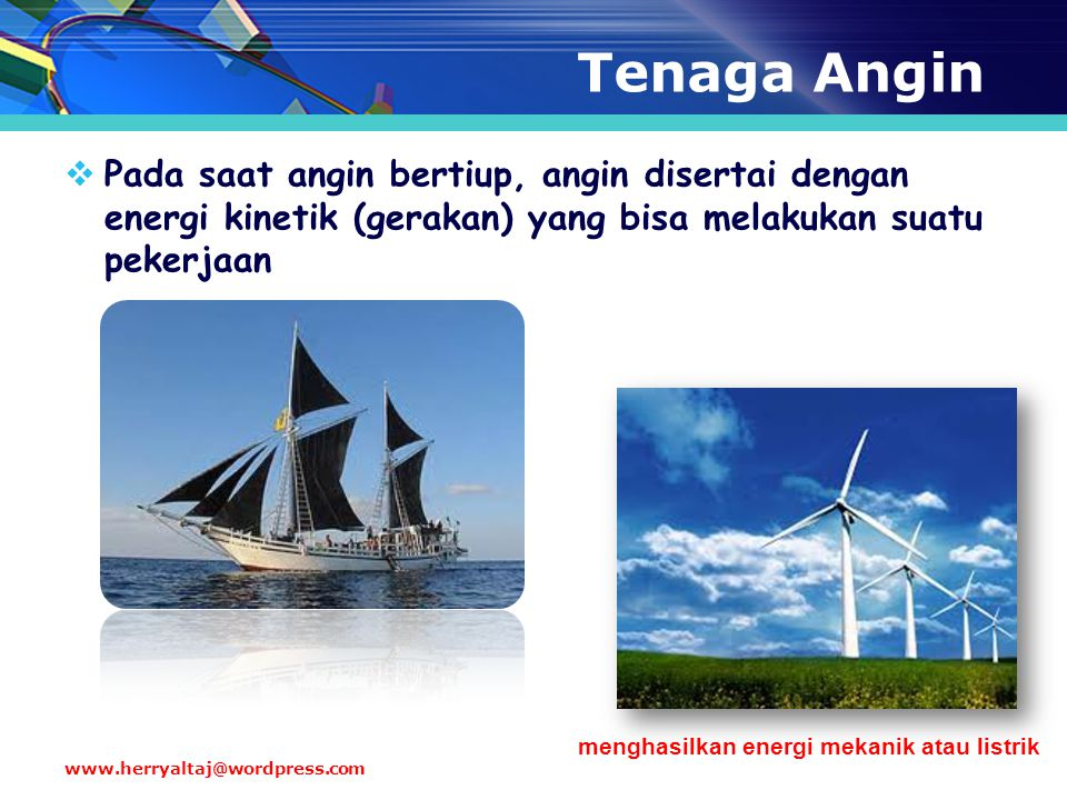 Tenaga Angin Pada saat angin bertiup, angin disertai dengan energi kinetik (gerakan) yang bisa melakukan suatu pekerjaan.