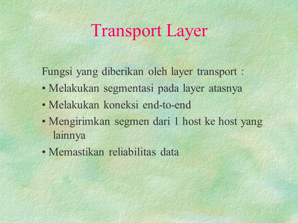 Transport Layer Fungsi yang diberikan oleh layer transport :
