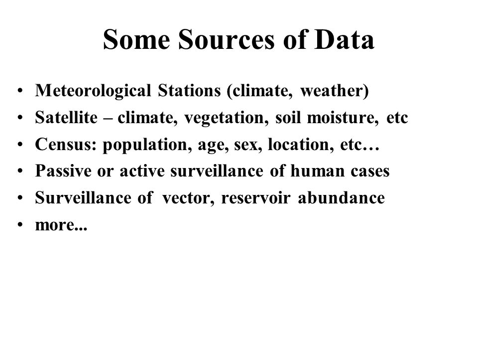 Some Sources of Data Meteorological Stations (climate, weather)