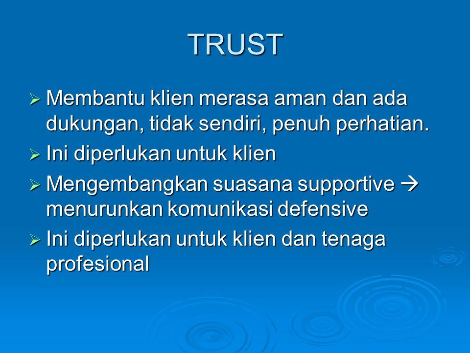 TRUST Membantu klien merasa aman dan ada dukungan, tidak sendiri, penuh perhatian. Ini diperlukan untuk klien.