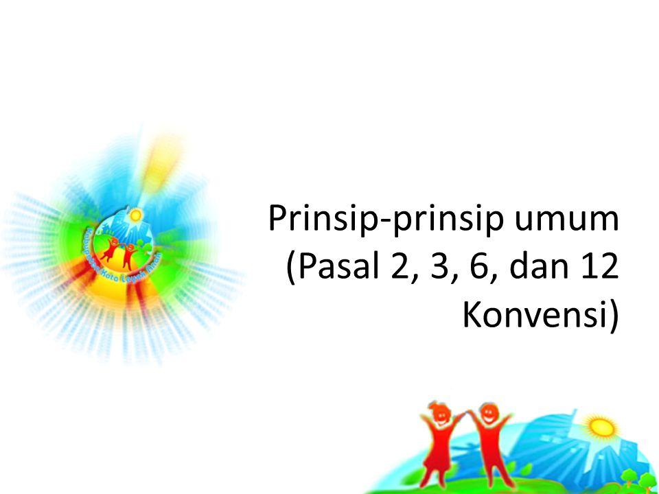 Prinsip-prinsip umum (Pasal 2, 3, 6, dan 12 Konvensi)