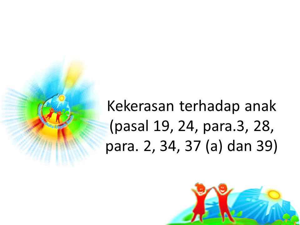 Kekerasan terhadap anak (pasal 19, 24, para. 3, 28, para