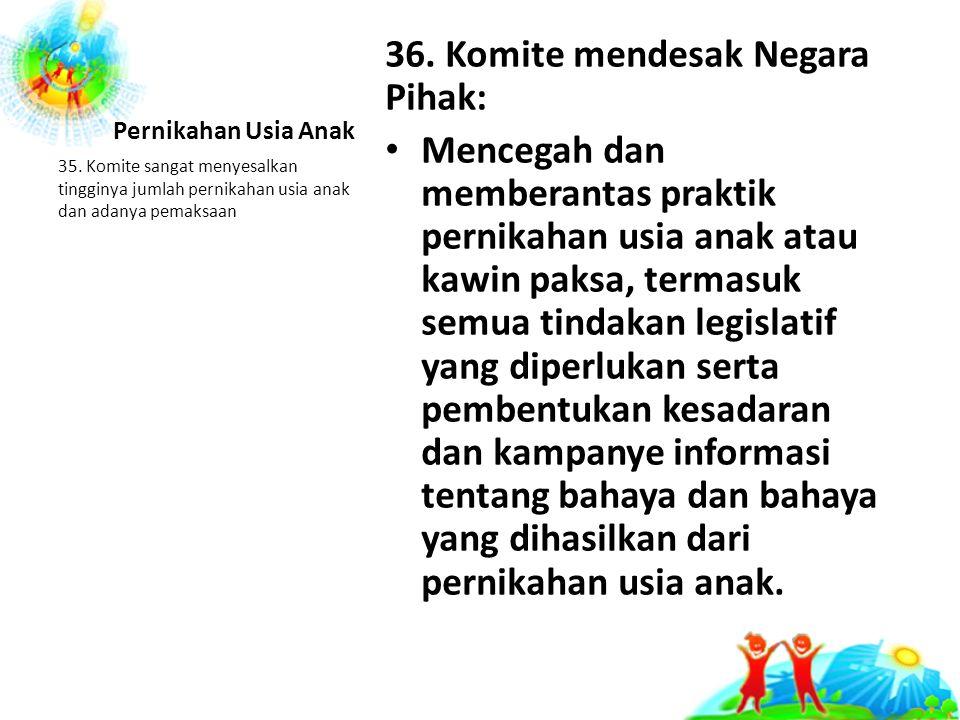 36. Komite mendesak Negara Pihak: