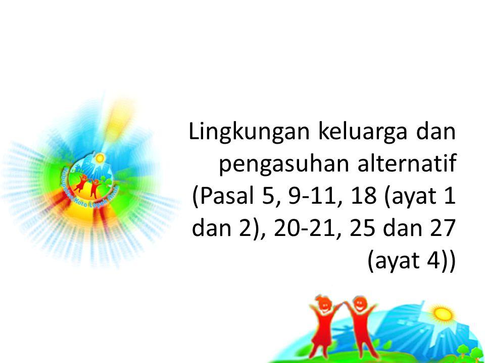 Lingkungan keluarga dan pengasuhan alternatif (Pasal 5, 9-11, 18 (ayat 1 dan 2), 20-21, 25 dan 27 (ayat 4))