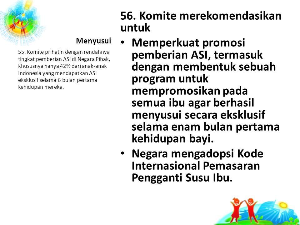 56. Komite merekomendasikan untuk