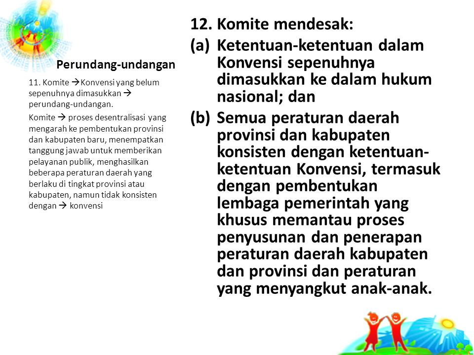 Perundang-undangan 12. Komite mendesak: Ketentuan-ketentuan dalam Konvensi sepenuhnya dimasukkan ke dalam hukum nasional; dan.