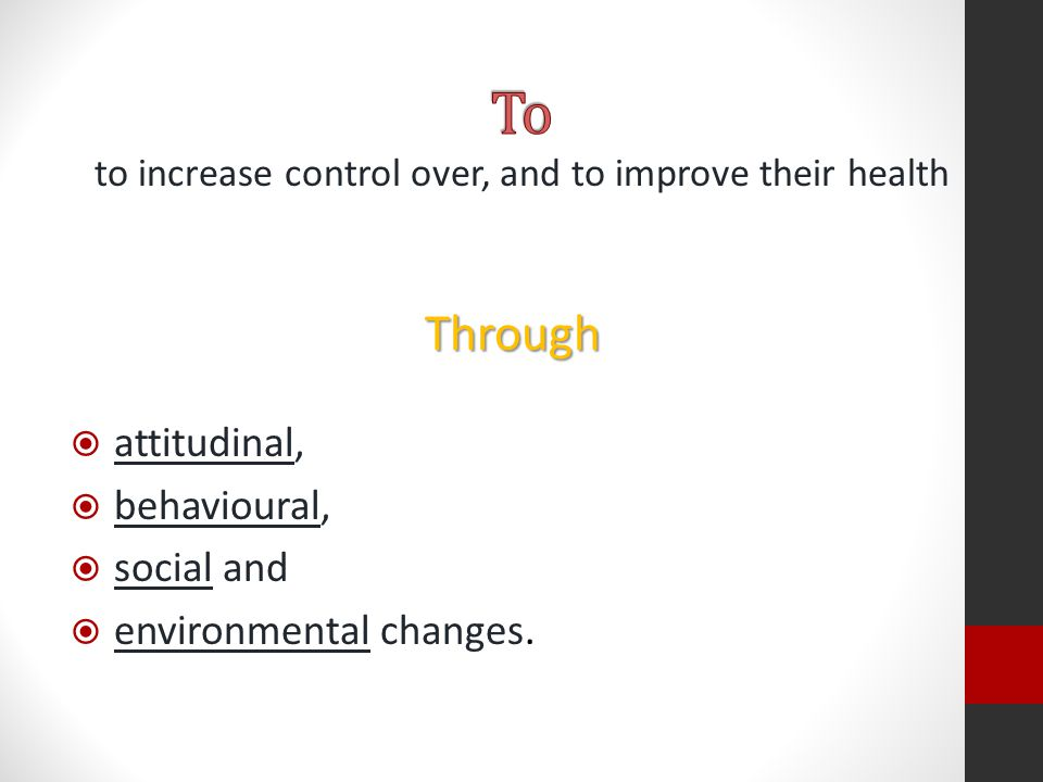 to increase control over, and to improve their health