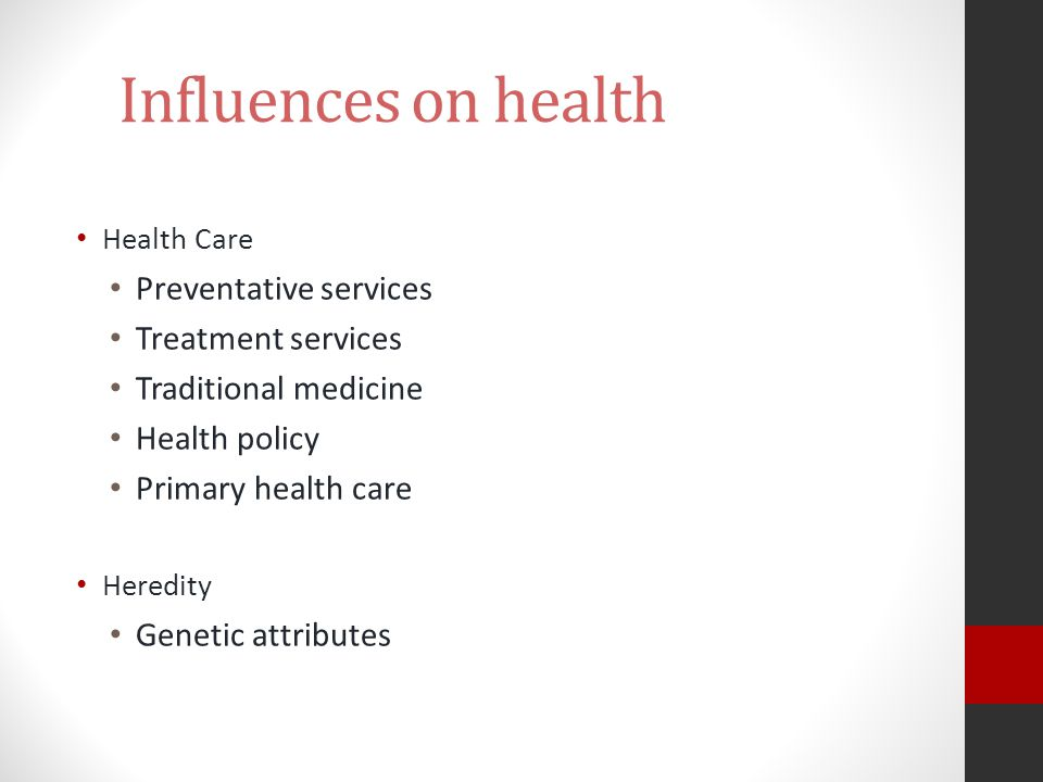 Influences on health Preventative services Treatment services