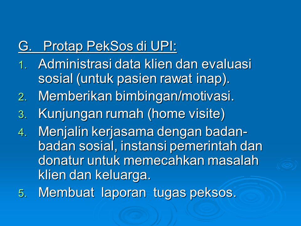 G. Protap PekSos di UPI: Administrasi data klien dan evaluasi sosial (untuk pasien rawat inap). Memberikan bimbingan/motivasi.