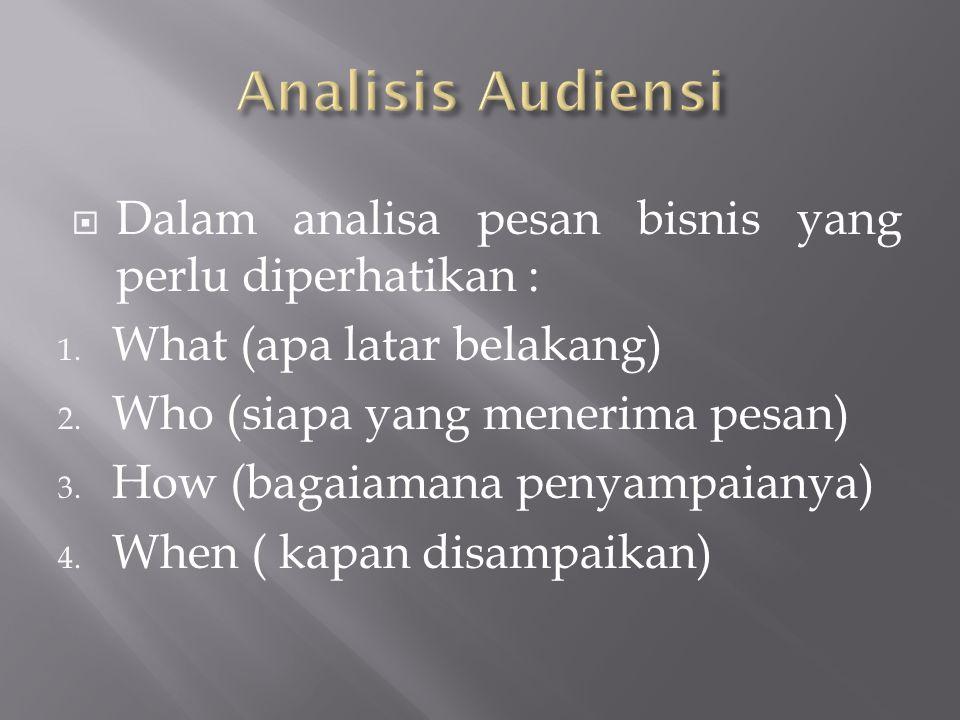 Analisis Audiensi Dalam analisa pesan bisnis yang perlu diperhatikan :