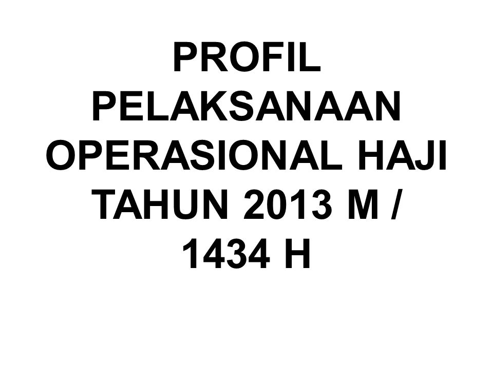 PROFIL PELAKSANAAN OPERASIONAL HAJI TAHUN 2013 M / 1434 H